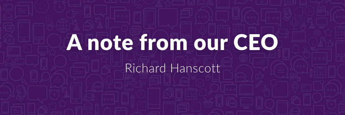 "Purple banner with grey illustraions of mobile phones and dialogue bubble and the writing ""a note from our CEO Richard Hanscott"""