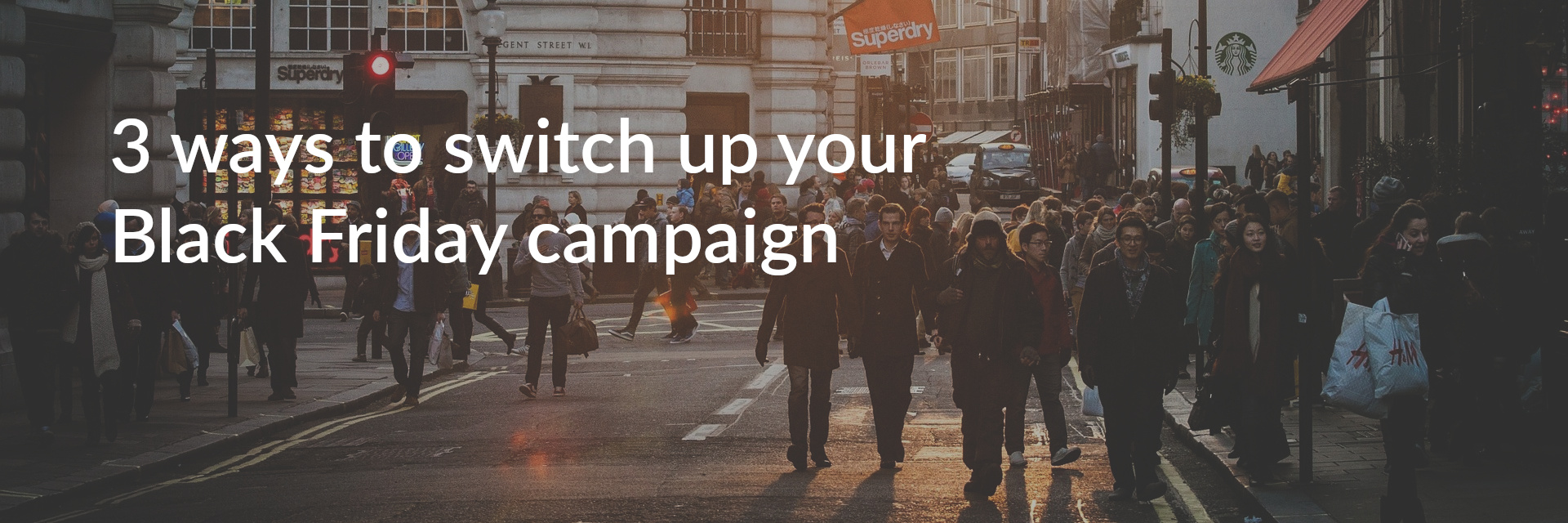 3 ways to switch up your Black Friday campaign