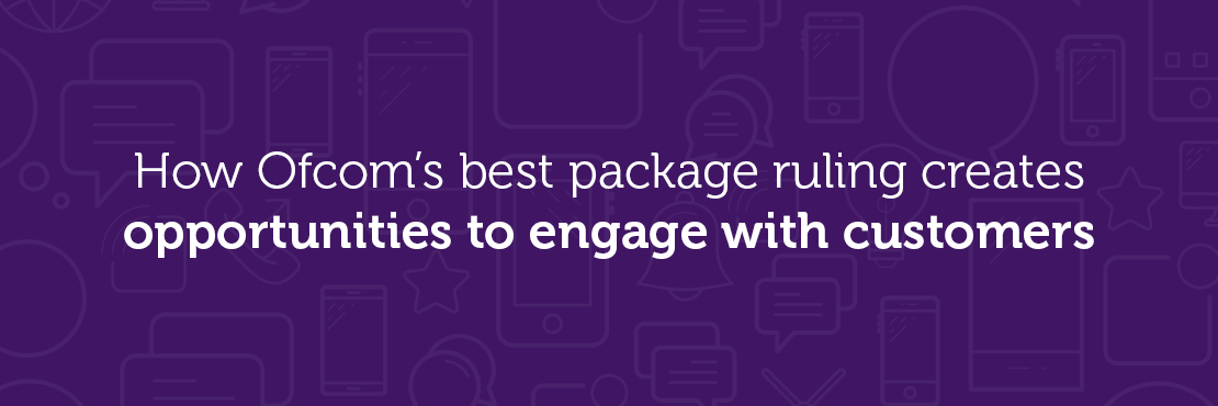 How Ofcom's best package ruling creates opportunities to engage with customers
