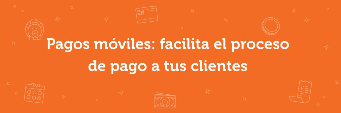 Pagos móviles: acilita el proceso de pago a tus clientes