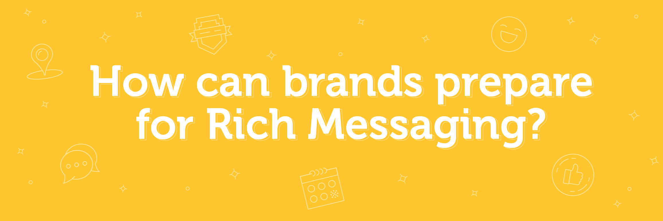 A yellow banner that says how can brands prepare for rich messaging