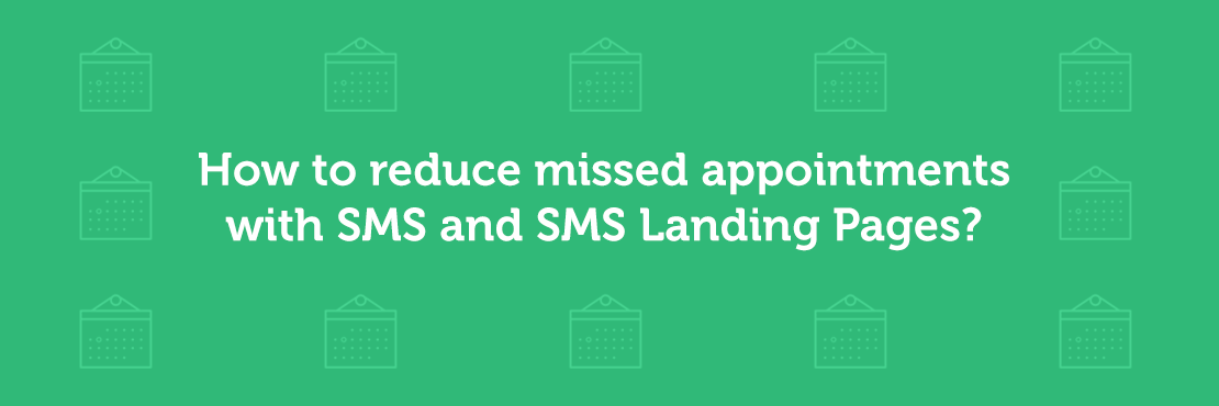 How to reduce missed appointments with SMS and SMS Landing Pages?