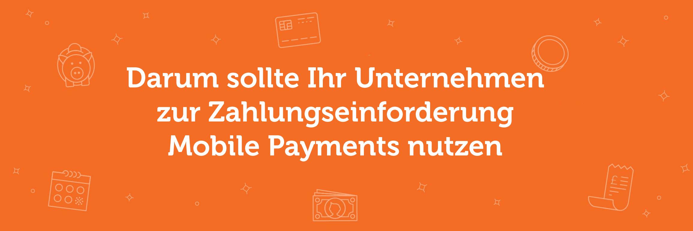 Mobile Payments: So fordern Sie mehr Zahlungen von Kunden ein