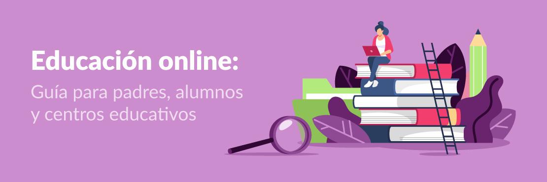 Educación online: guía para padres, alumnos y centros educativos
