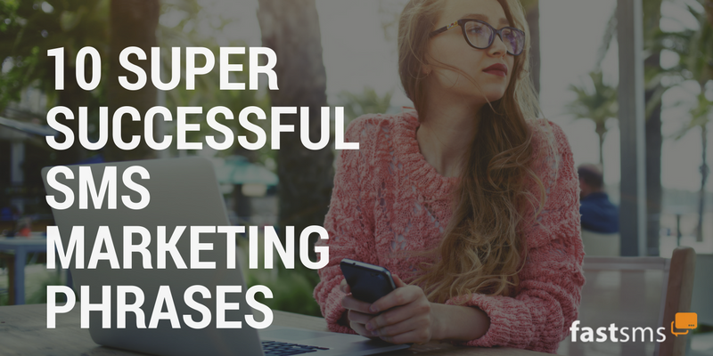 10 Super Successful SMS Marketing Phrases