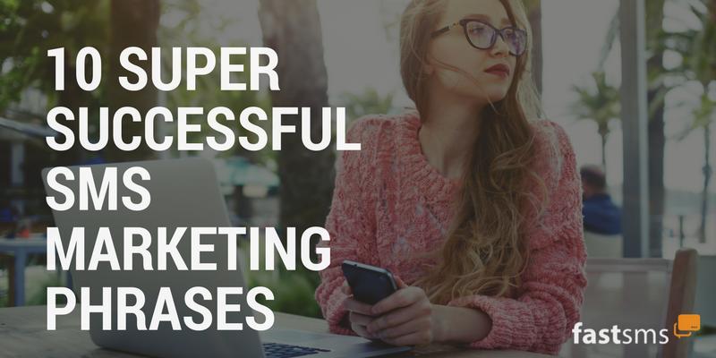 10 Super Successful SMS Marketing Phrases