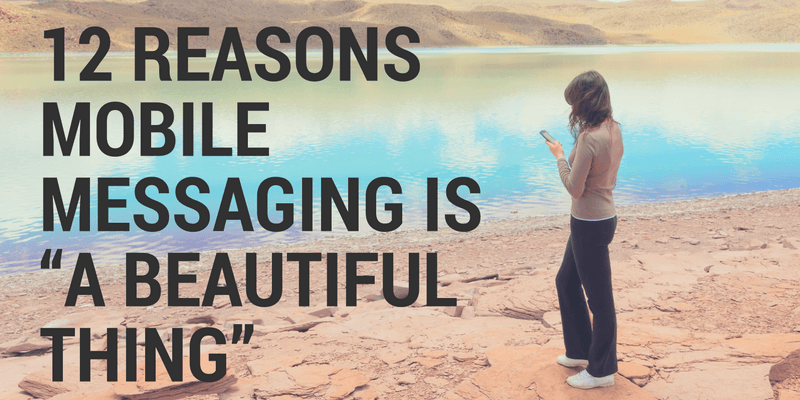 "12 reasons mobile messaging is ""a beautiful thing"""