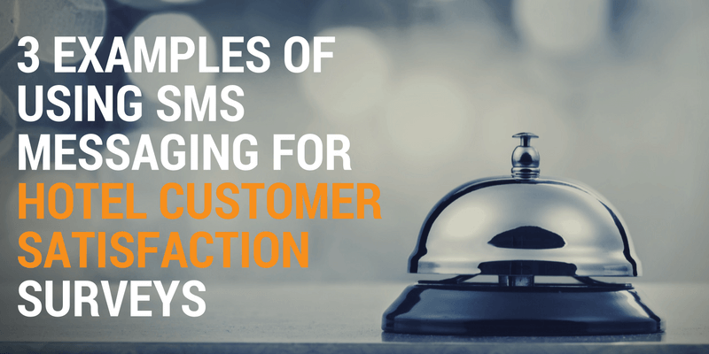 3 Examples of Using SMS Messaging for Hotel Customer Satisfaction Surveys