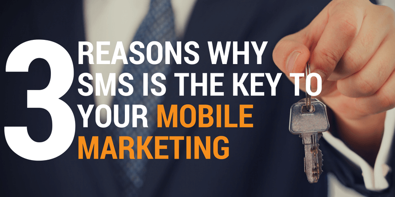 3 Reasons why sms is the key to your mobile marketing
