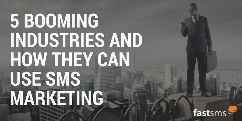 5 Booming Industries and how they can use SMS Marketing
