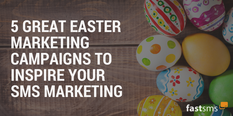 5 Great Easter Marketing Campaigns to Inspire Your SMS Marketing
