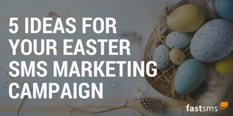 5 Ideas for Your Easter SMS Marketing Campaign