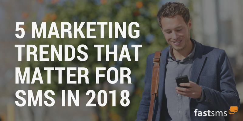 5 SMS Marketing trends you need to know for 2018