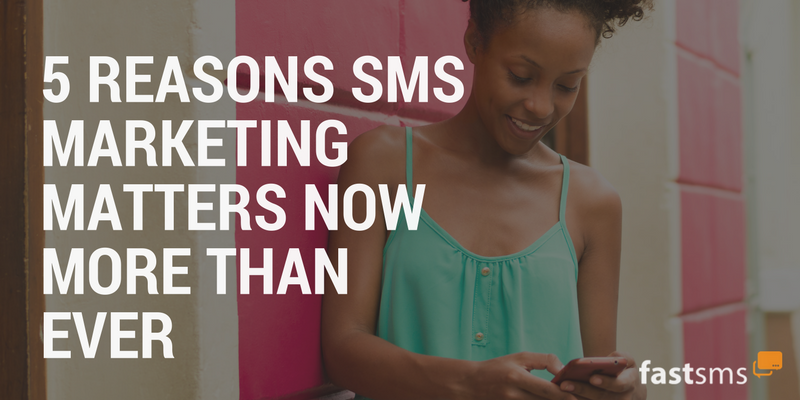 5 Reasons SMS Marketing Matters Now More Than Ever