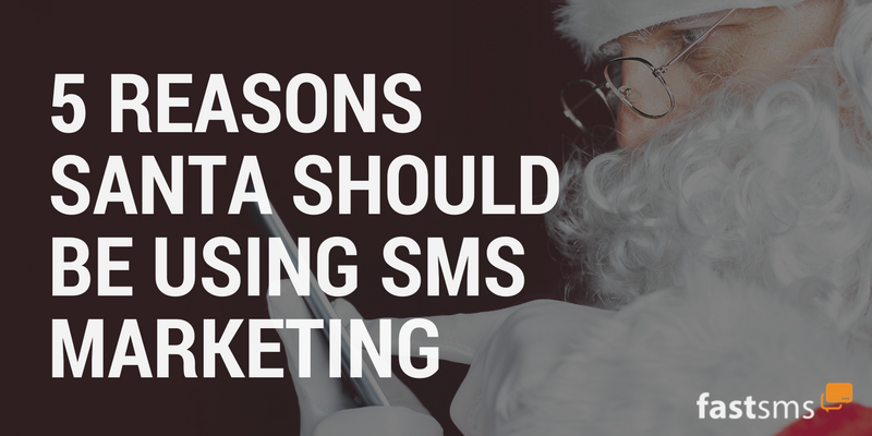 5 Reasons Santa should be using SMS Marketing