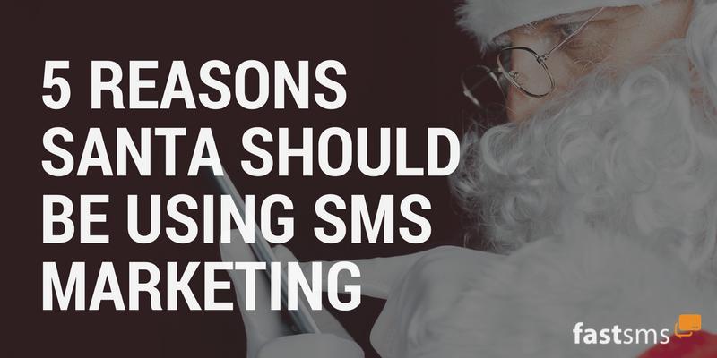 5 Reasons Santa should be using SMS Marketing
