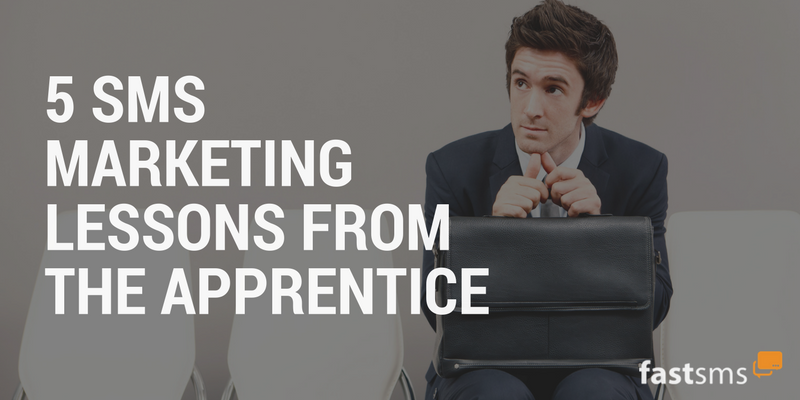 5 SMS Marketing lessons from The Apprentice 2017