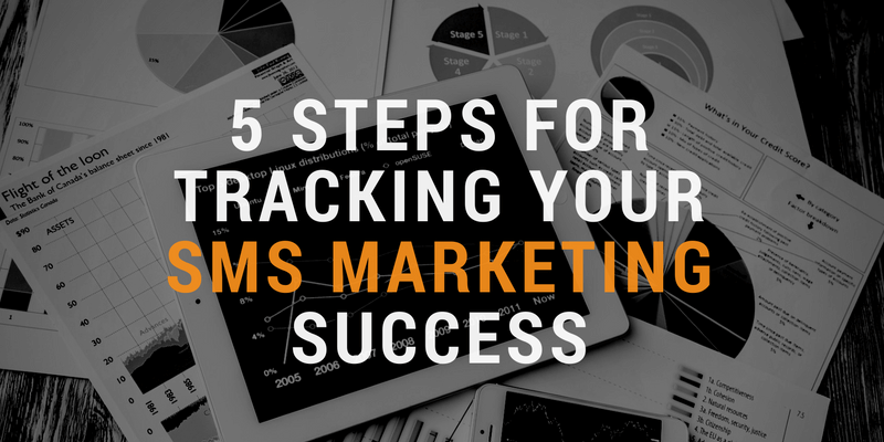 5 Steps For Tracking Your SMS Marketing Success