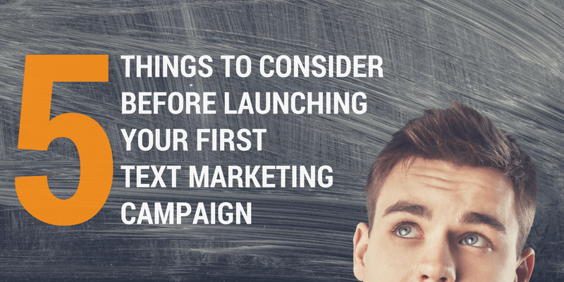 5 Things To Consider Before Launching Your First Text Marketing Campaign