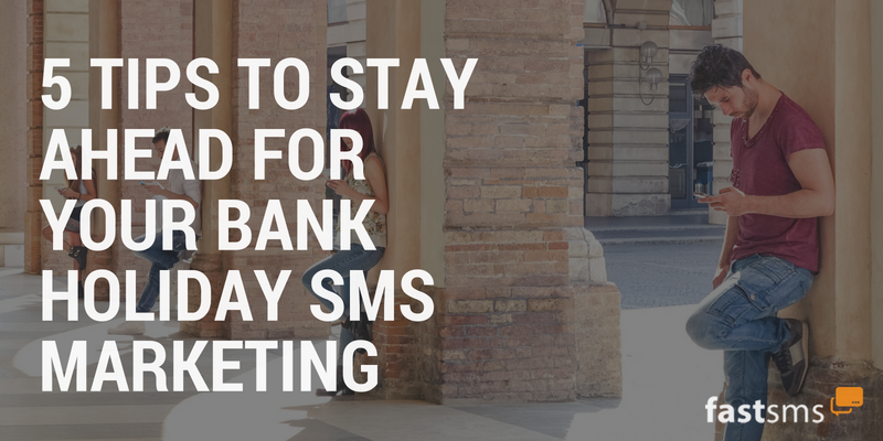5 Tips to Stay Ahead for Your Bank Holiday SMS Marketing