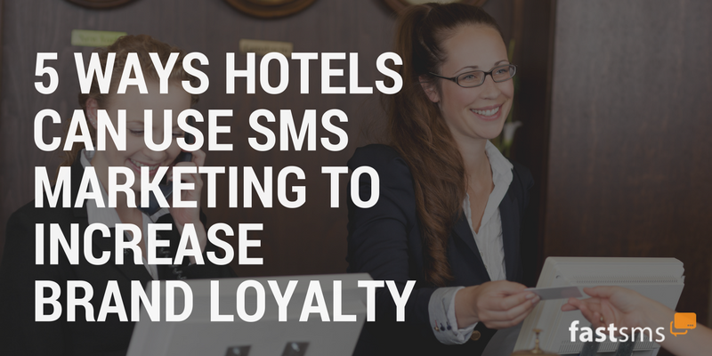 5 Ways Hotels Can Use SMS Marketing to Increase Brand Loyalty