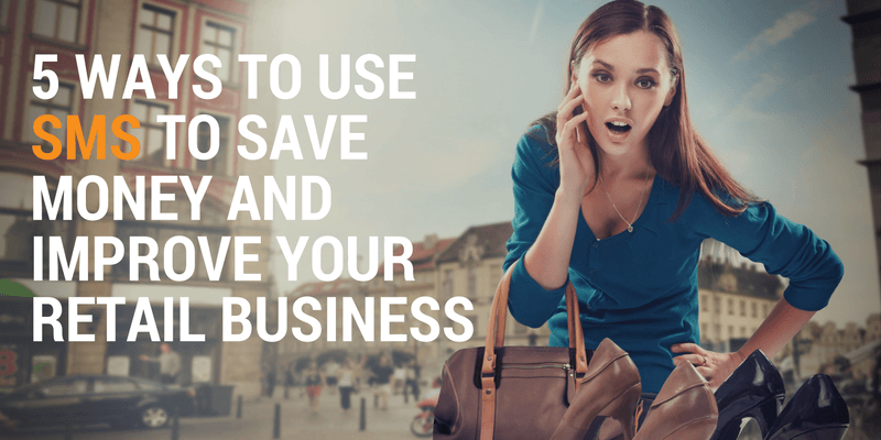 5 Ways to Use SMS to Save Money and Improve Your Retail Business