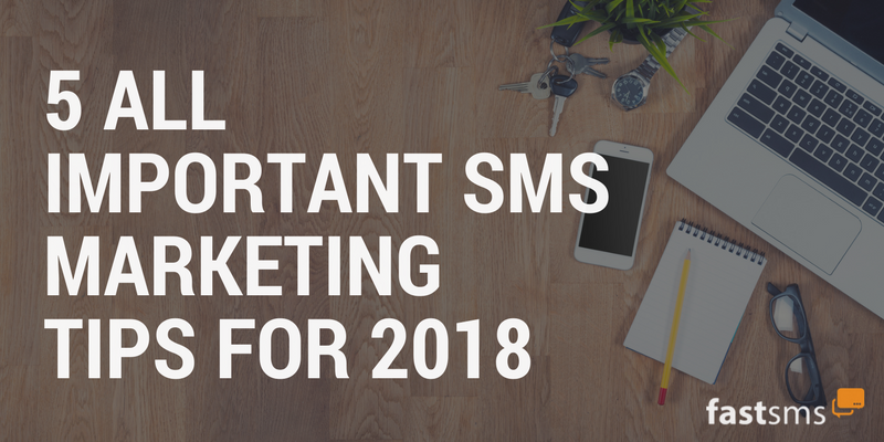 5 all important SMS Marketing tips for 2018