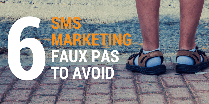 6 SMS Marketing Faux Pas To Avoid