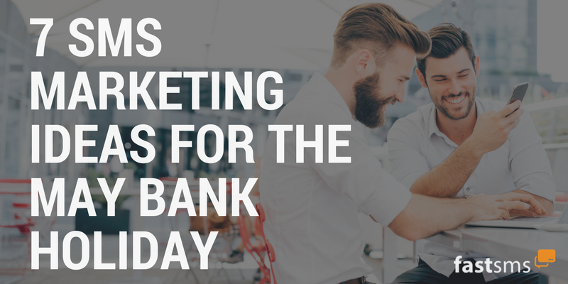 7 SMS Marketing Ideas for the May Bank Holiday