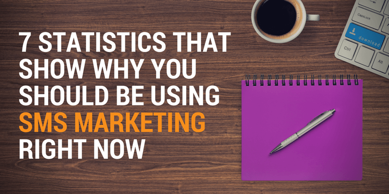 7 Statistics That Show Why You Should be Using SMS Marketing Right Now