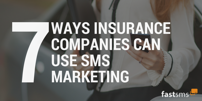 7 Ways Insurance Companies Can Use SMS Marketing