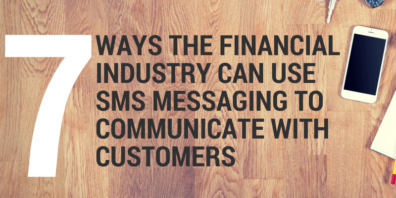 7 ways the financial industry can use SMS to communicate with customers