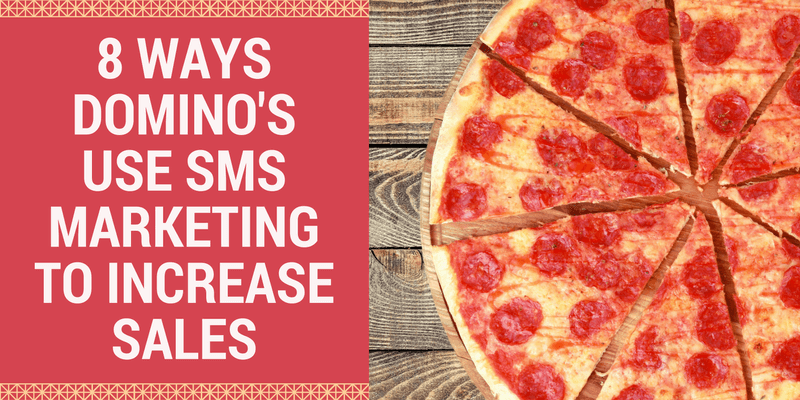 8 Ways Domino's Use SMS Marketing To Increase Sales