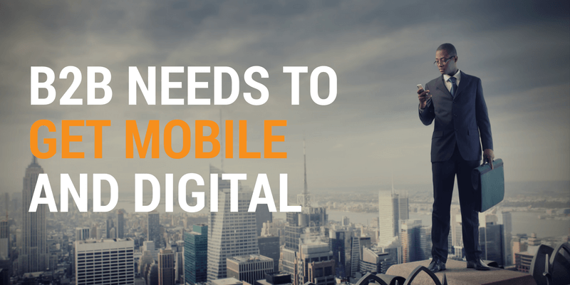 B2B needs to get mobile and digital