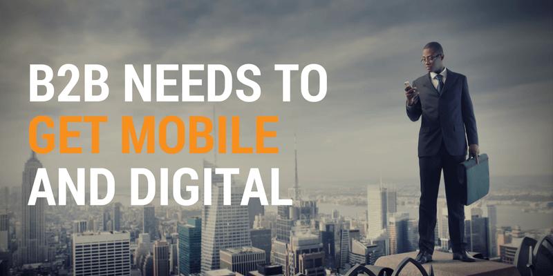 B2B needs to get mobile and digital