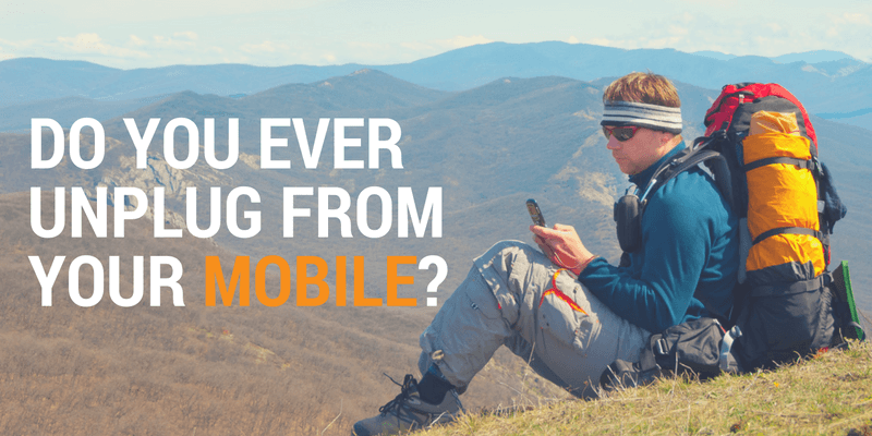 Do You Ever Unplug From Your Mobile?