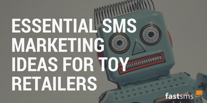 SMS Marketing ideas for Independent toy retailers