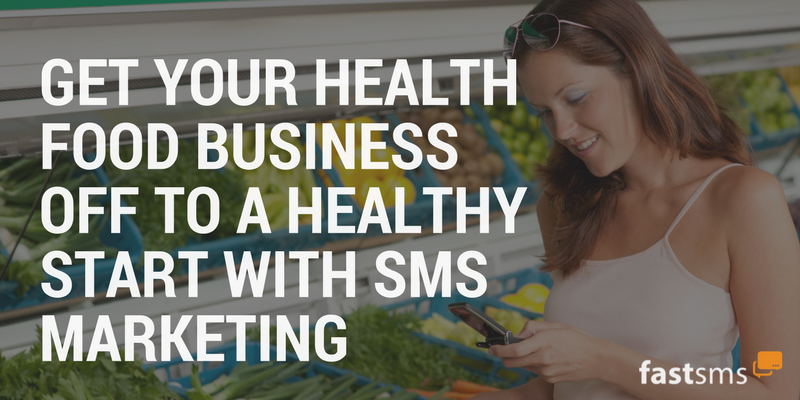 Get your health food business off to a healthy start with SMS Marketing