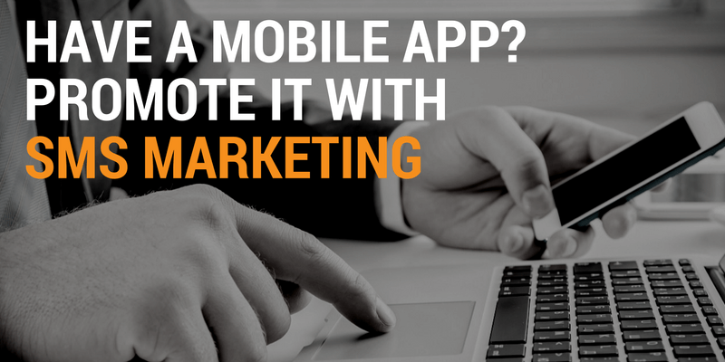 Have a Mobile App- Promote it With SMS Messages