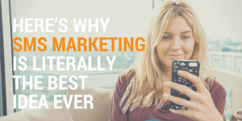 Here's Why SMS Marketing Is Literally The Best Idea Ever