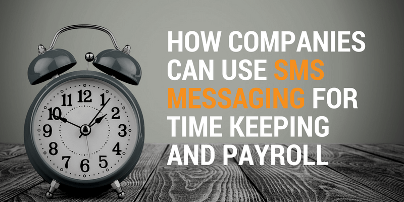 Use SMS messaging for time keeping and payroll