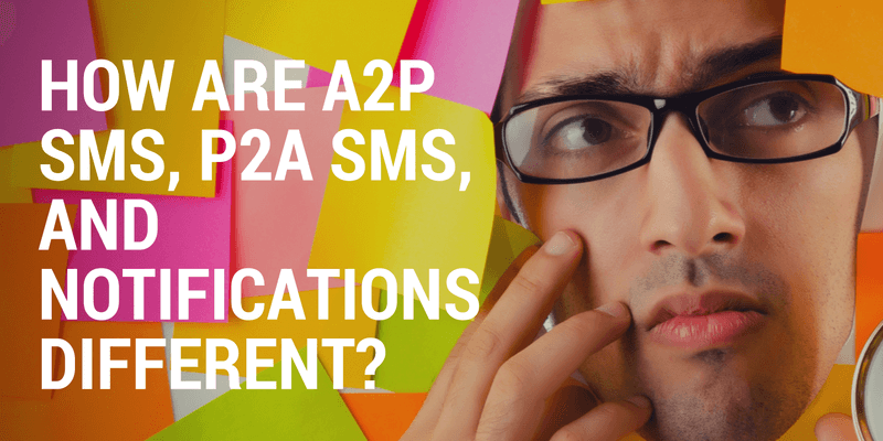How are A2P SMS, P2A SMS, and Notifications Different-