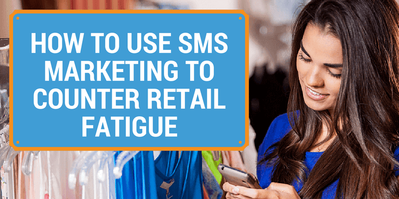 sms marketing retail fatigue