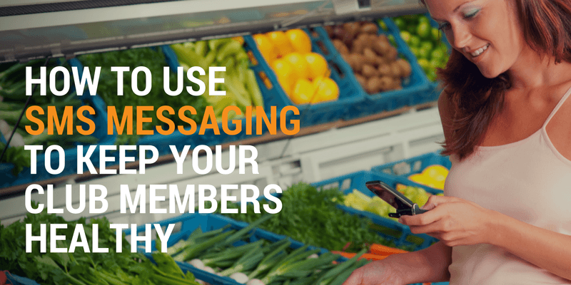 How to Use SMS Messaging to Keep Your Club Members Healthy