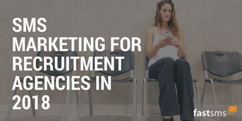 SMS Marketing for Recruitment Agencies in 2018