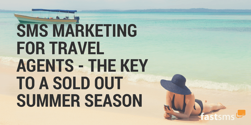 SMS Marketing for Travel Agents - the Key to a Sold Out Summer Season