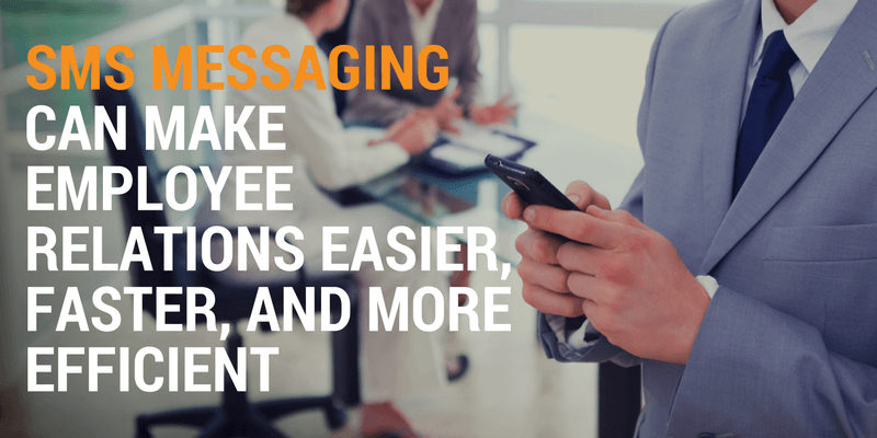SMS Messaging Can Make Employee Relations Easier, Faster, and More Efficient