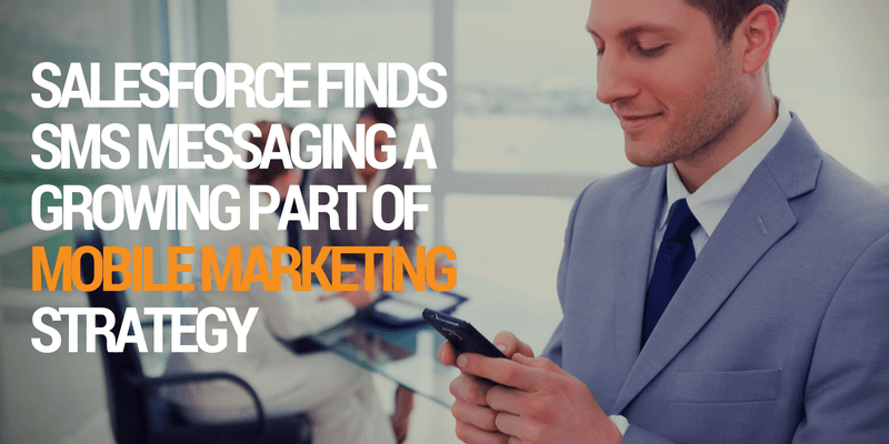 Salesforce Finds SMS Messaging a Growing Part of Mobile Marketing Strategy