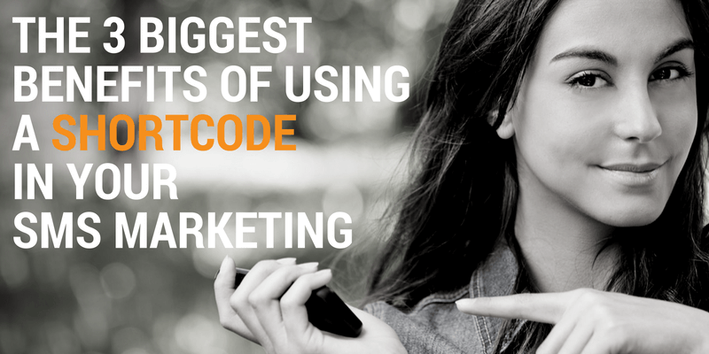 The 3 Biggest Benefits of Using a Shortcode in Your SMS Marketing