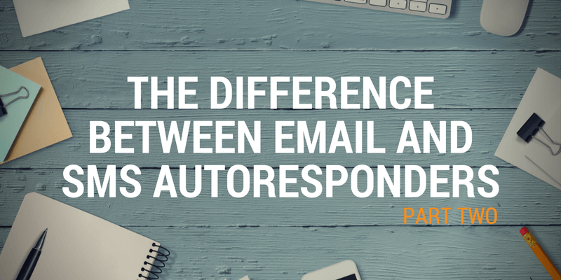 The Difference Between Email and SMS Autoresponders